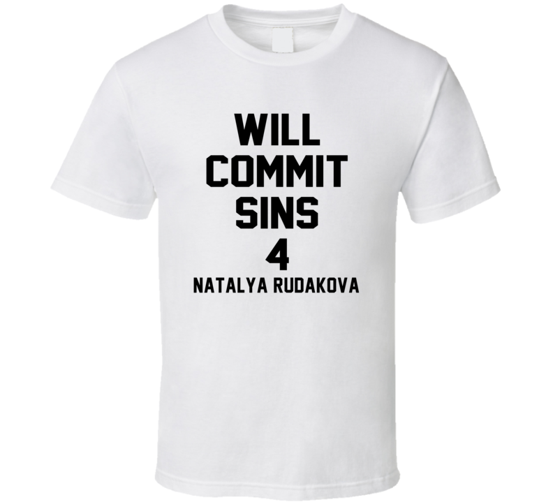 Will Commit Sins 4 Natalya Rudakova Celebrity T Shirt