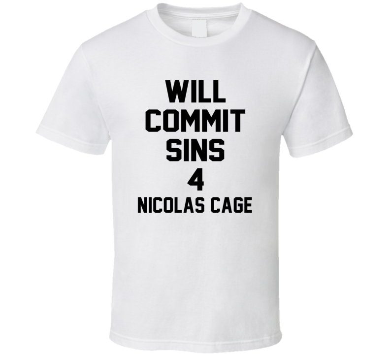 Will Commit Sins 4 Nicolas Cage Celebrity T Shirt