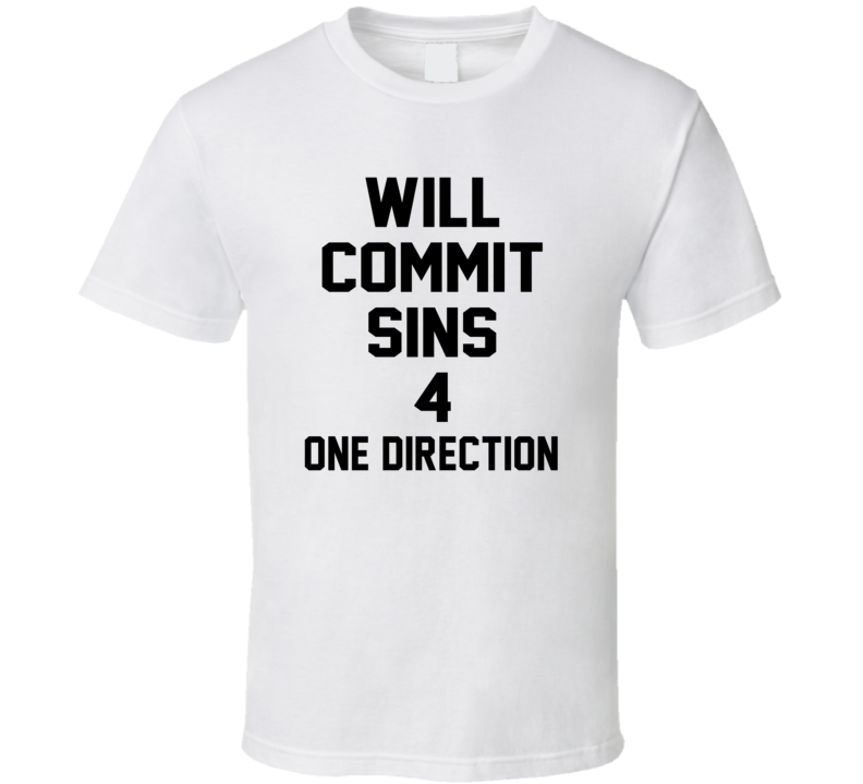 Will Commit Sins 4 One Direction Celebrity T Shirt