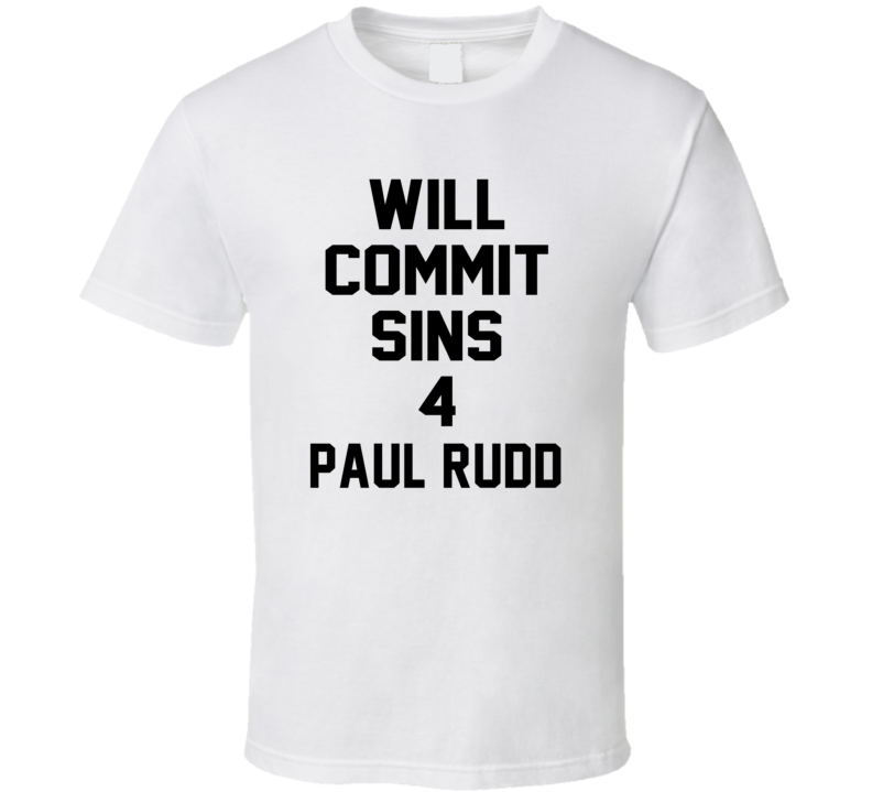 Will Commit Sins 4 Paul Rudd Celebrity T Shirt