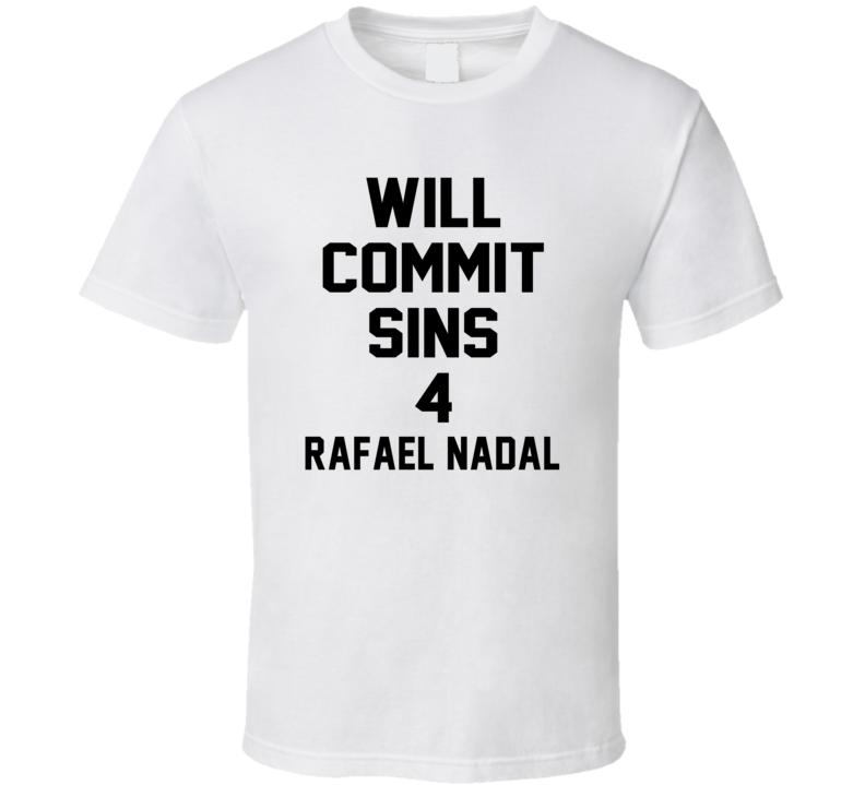 Will Commit Sins 4 Rafael Nadal Celebrity T Shirt