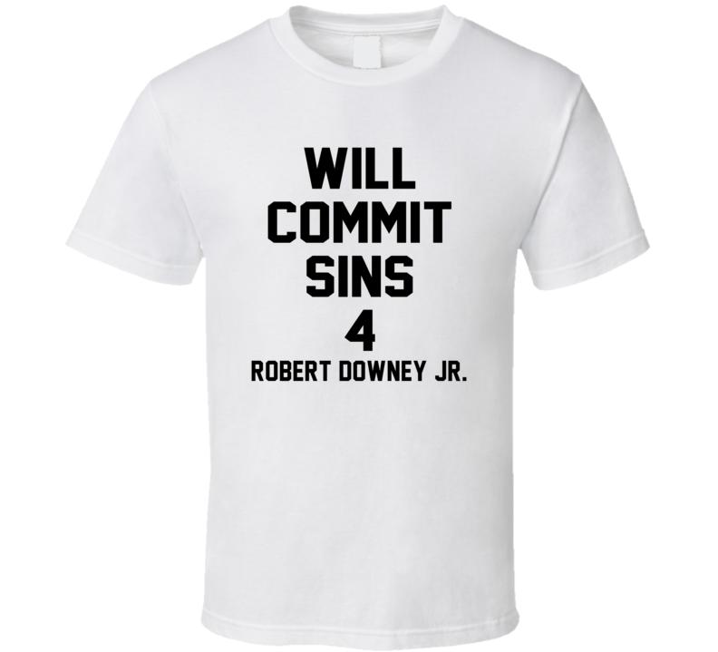 Will Commit Sins 4 Robert Downey Jr. Celebrity T Shirt
