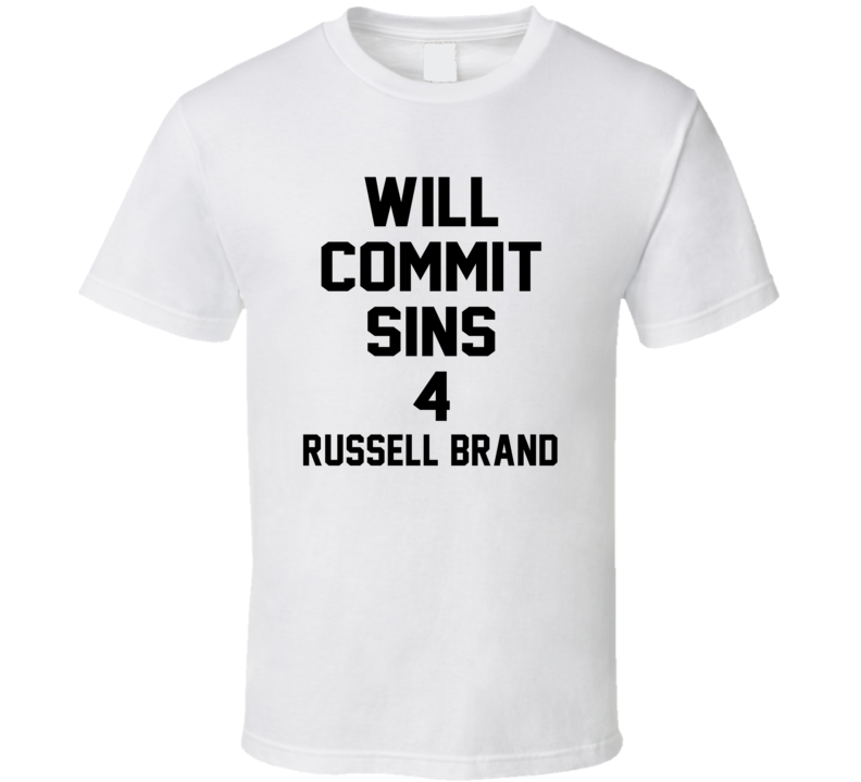 Will Commit Sins 4 Russell Brand Celebrity T Shirt