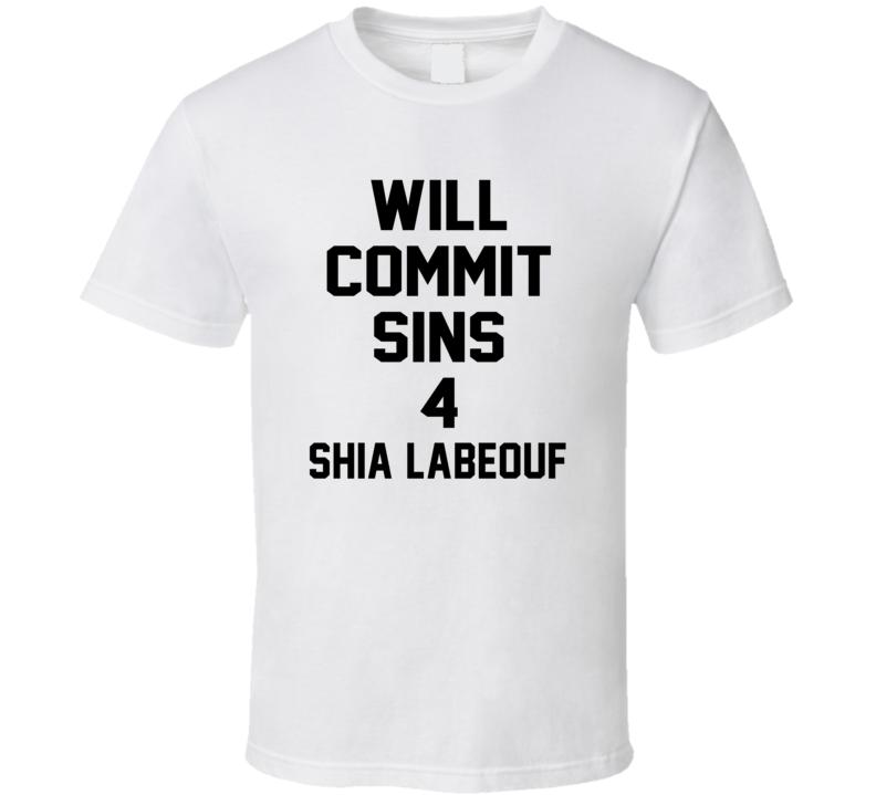 Will Commit Sins 4 Shia LaBeouf Celebrity T Shirt