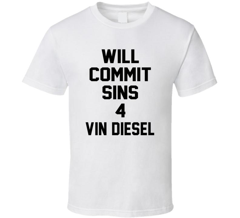 Will Commit Sins 4 Vin Diesel Celebrity T Shirt