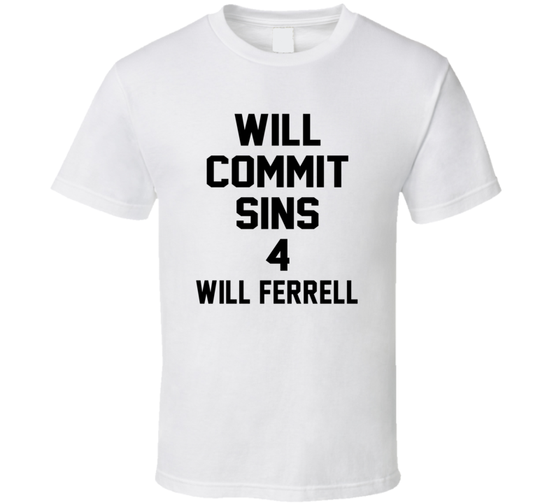 Will Commit Sins 4 Will Ferrell Celebrity T Shirt