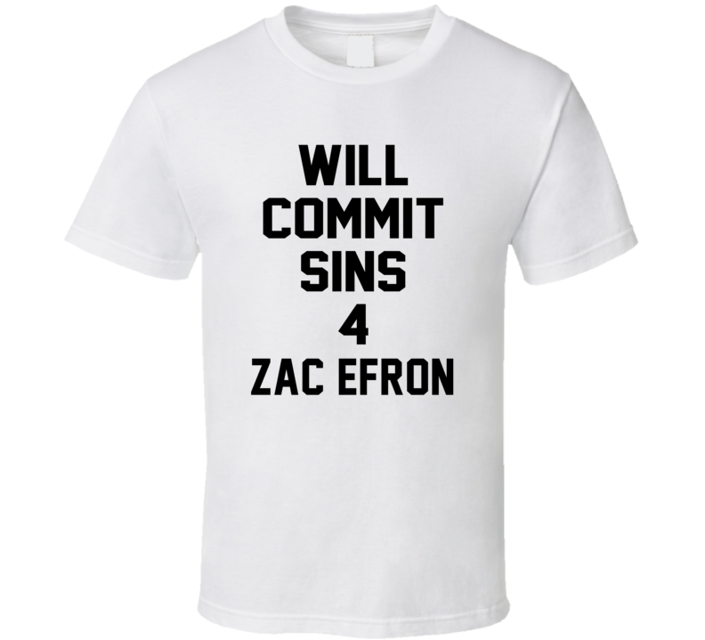Will Commit Sins 4 Zac Efron Celebrity T Shirt