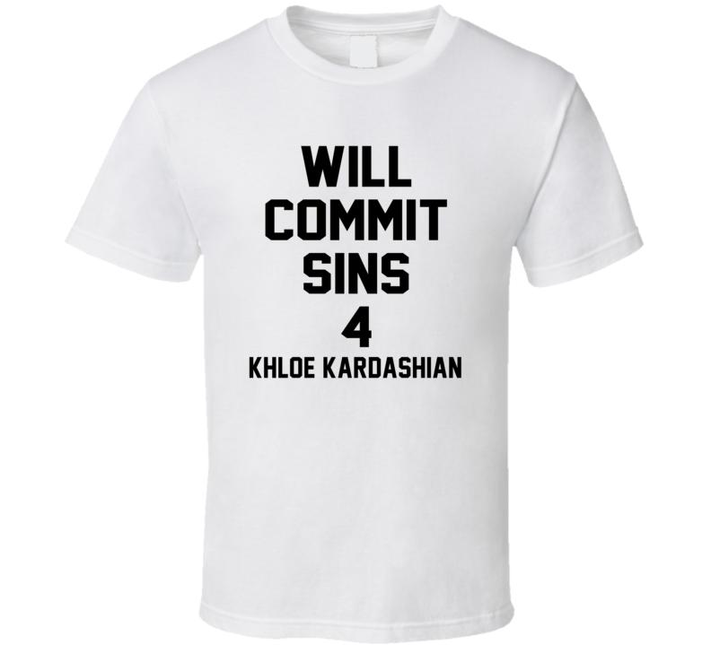 Will Commit Sins 4 Khloe Kardashian Celebrity T Shirt