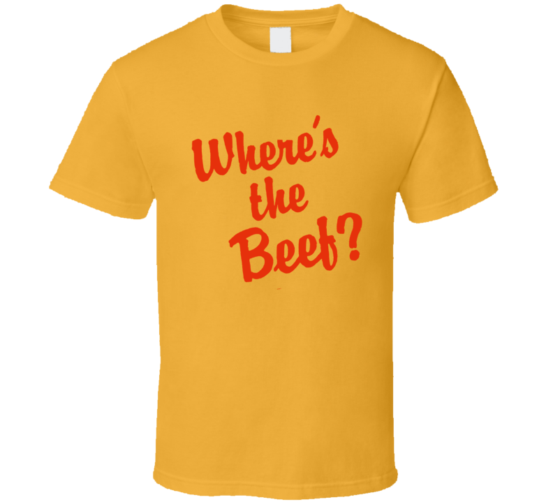 Where's The Beef Funny T Shirt
