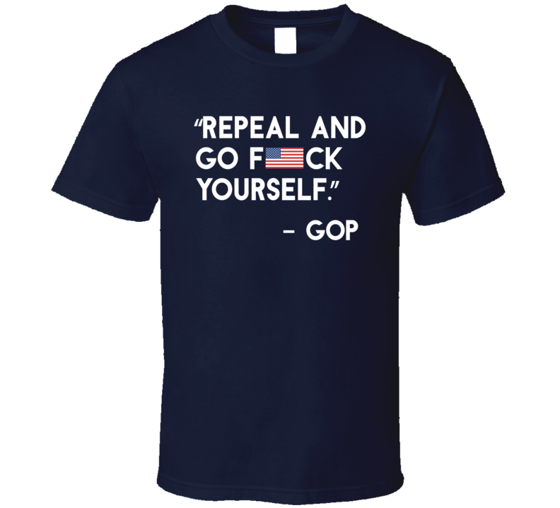 Repeal And Go Fck Yourself Paul Ryan Funny T Shirt