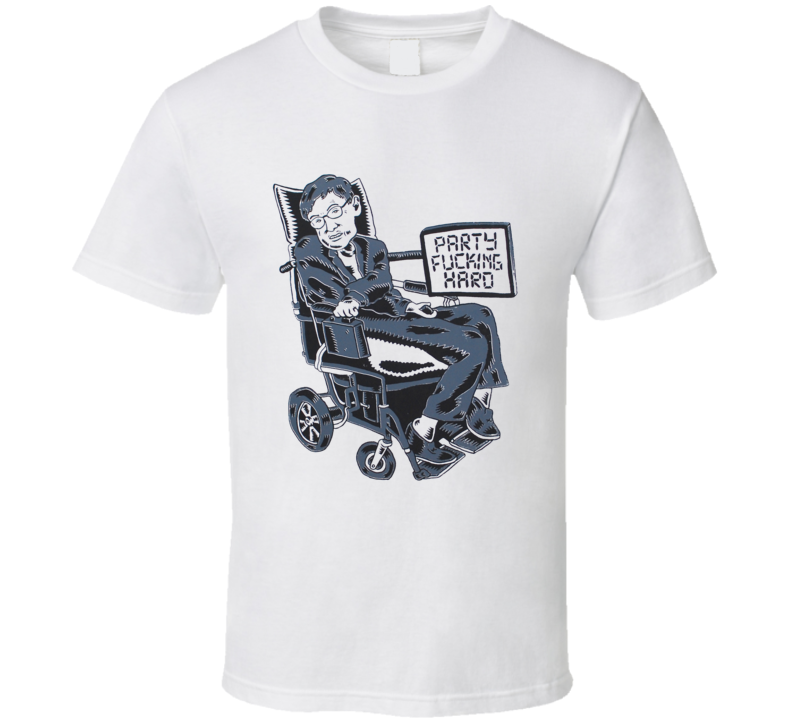 Stephen Hawking Famous Scientist Party Hard Funny T Shirt