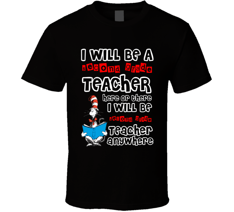 Dr Suess I Will Be A Second Grade Teacher Here & There Funny T Shirt