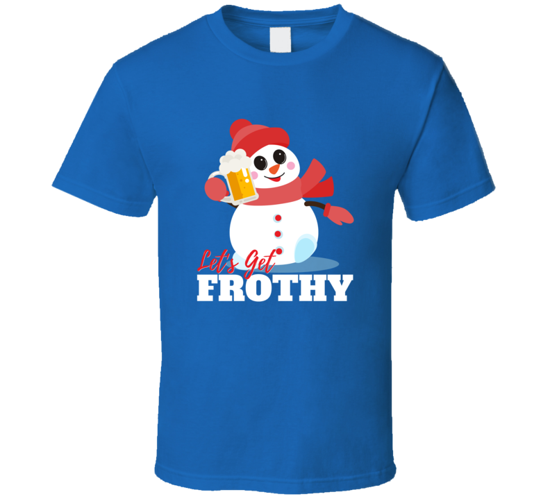 Lets Get Frothy Frosty The Snowman Funny Holiday T Shirt