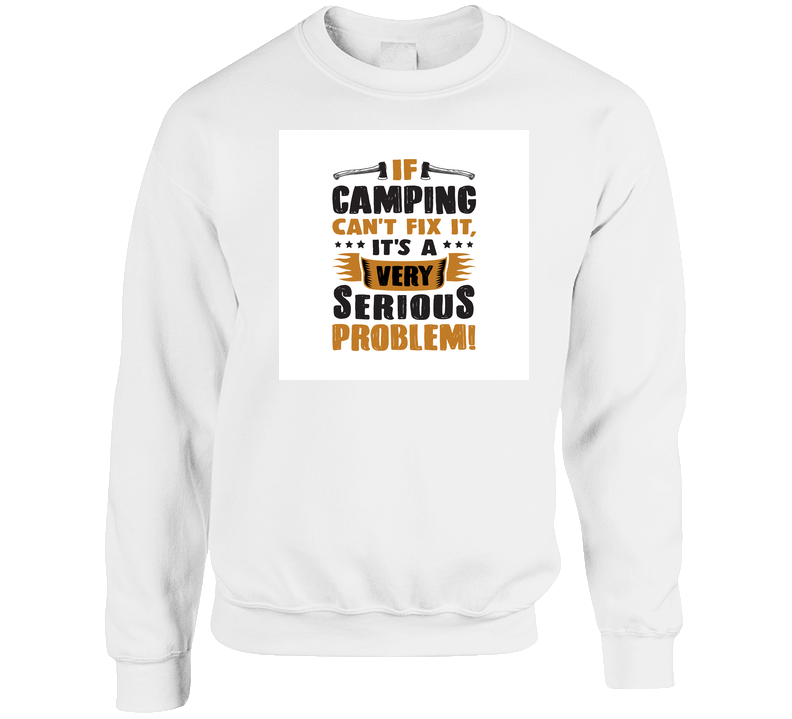 If Camping Can't Fix It It's A Problem T Shirt