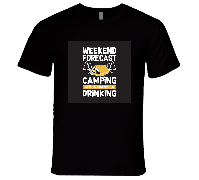 Weekend Forecast Camping With A Chance of Drinking T Shirt