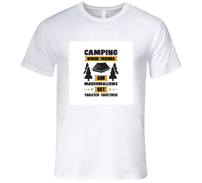 Camping Where Friends And Marshmallows Get Toasted Together T Shirt