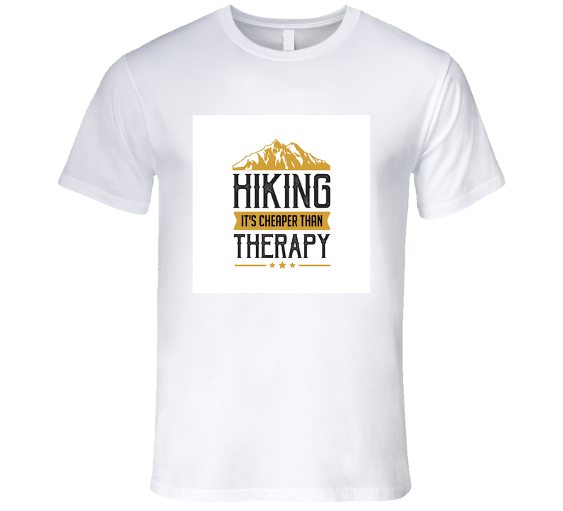 Hiking It's Cheaper Than Therapy T Shirt