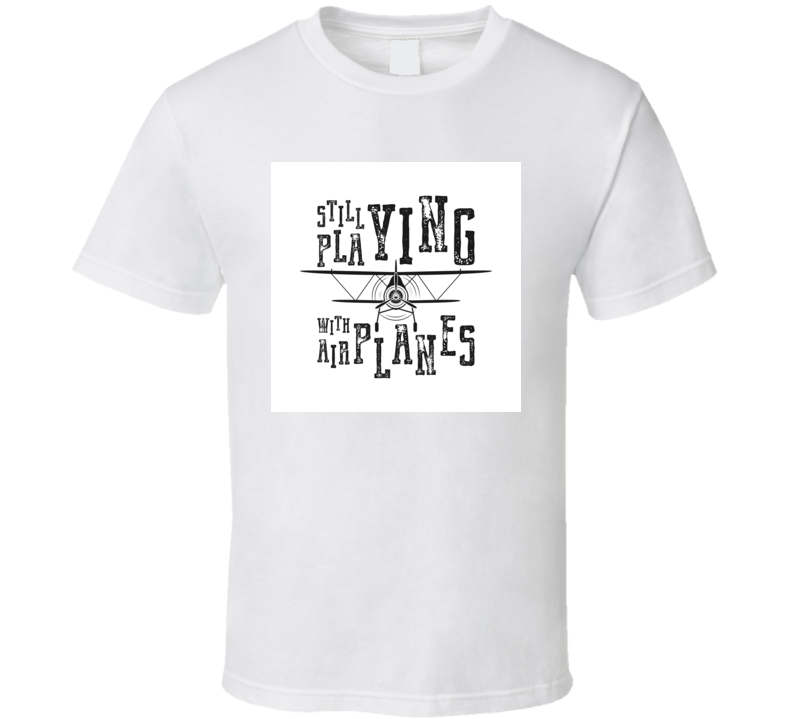 Still Playing With Airplanes Quote Retro Monochrome Style Hand Or T Shirt