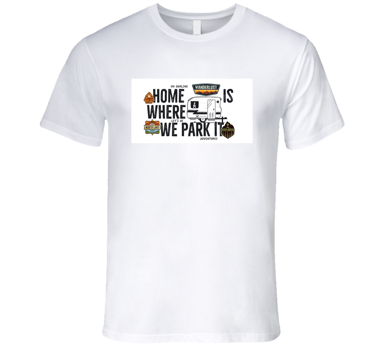 Home Is Where We Park It Trailer Camper Camping T Shirt