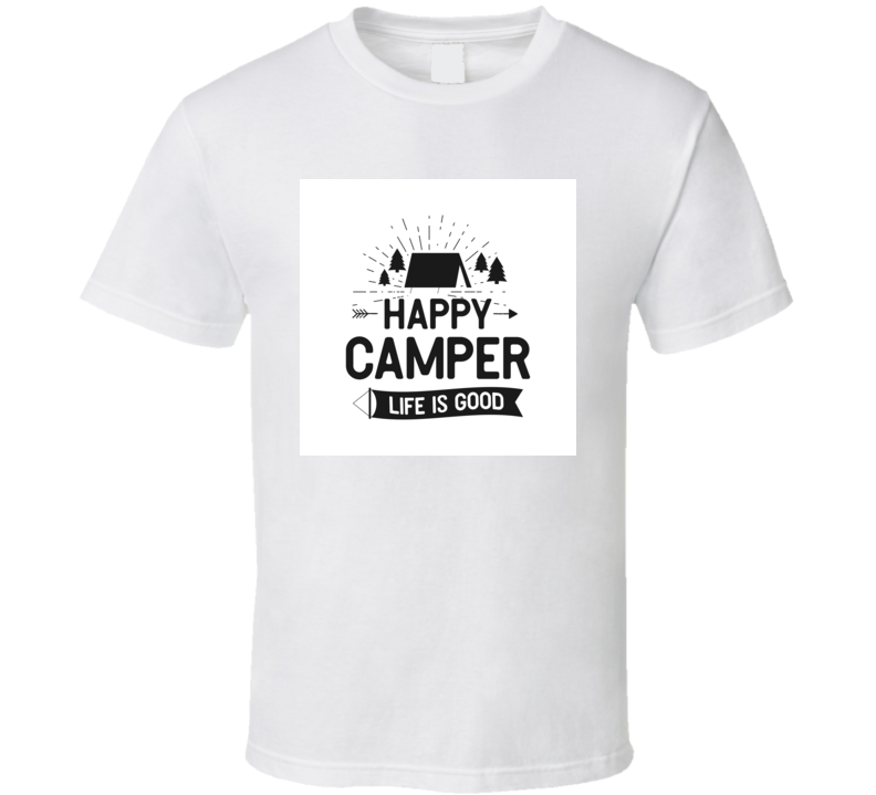 Happy Camper Life Is Good Outdoors Adventure T Shirt
