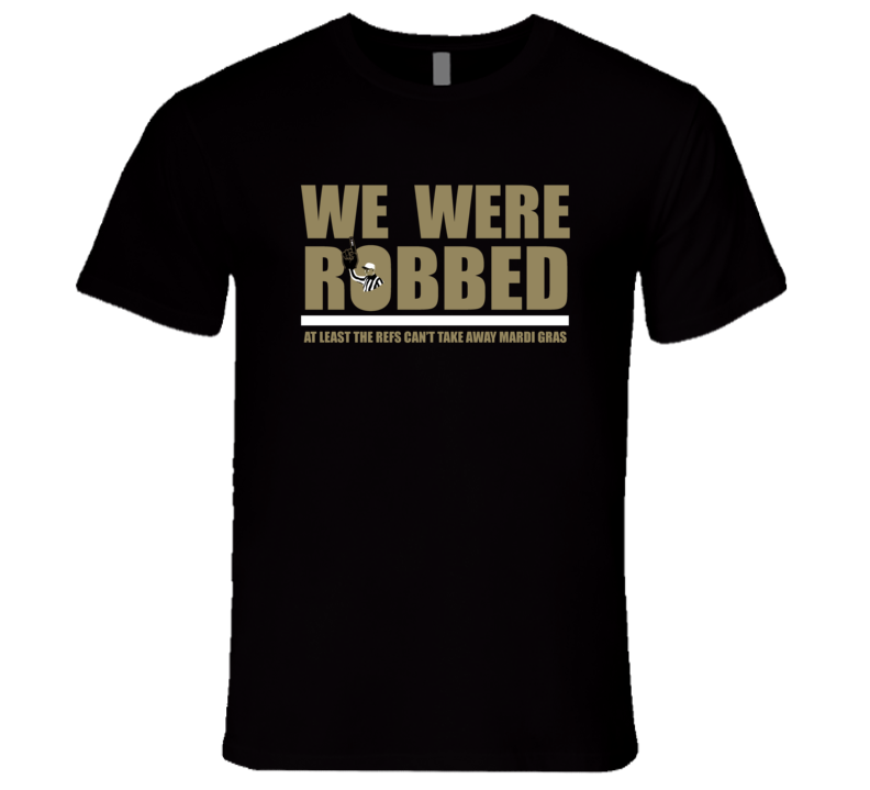 We Were Robbed New Orleans Football Unfair No Call Ref Fan T Shirt
