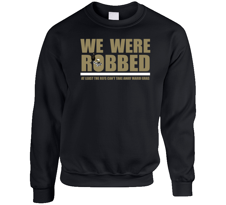 We Were Robbed New Orleans Football Unfair No Call Ref Fan Crewneck Sweatshirt T Shirt