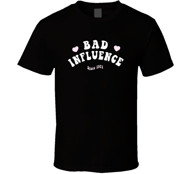 Bad Influence Since 1971 Funny Birth Year T Shirt T Shirt