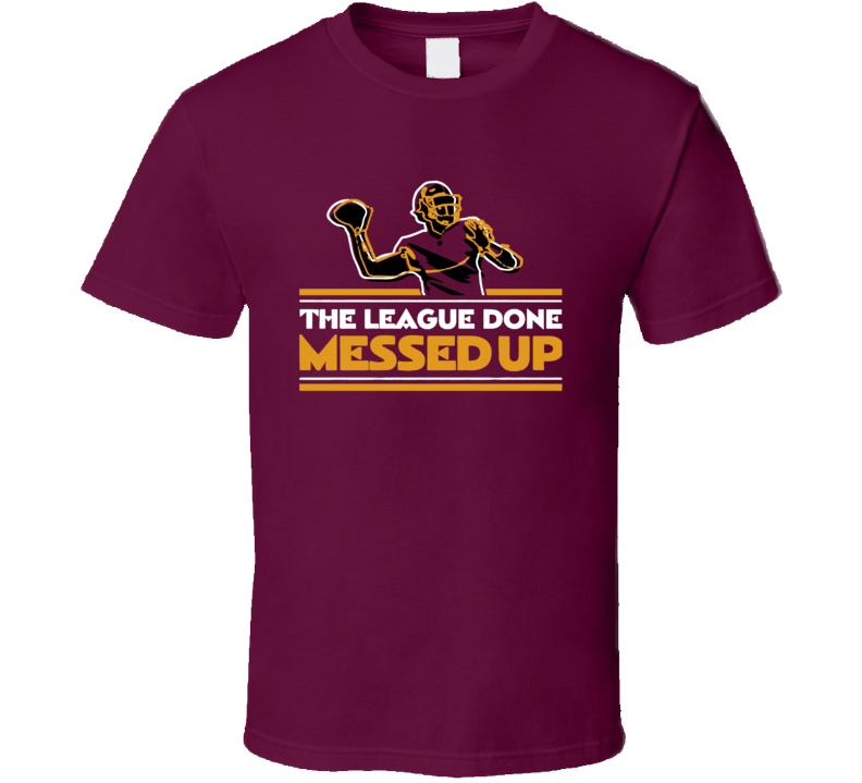 The League Done Messed Up Dwayne Haskins Washington Fan T Shirt