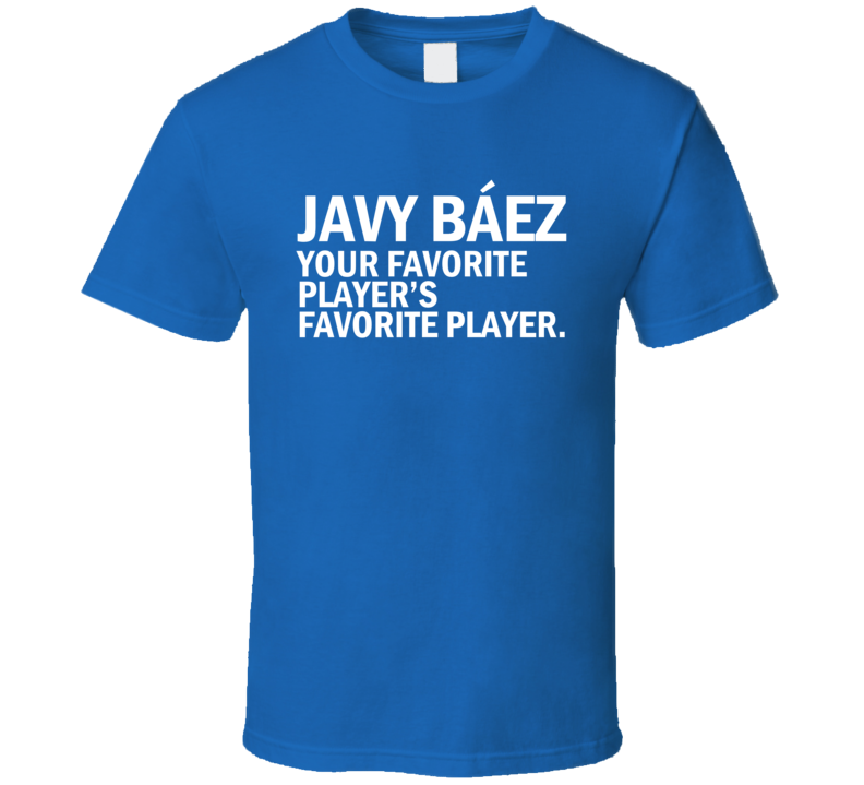 Javy Baez Your Favorite Players Favorite Player Chicago Baseball Team Fan T Shirt