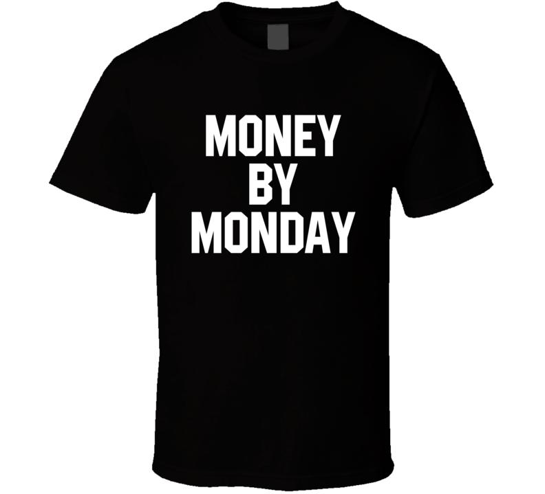 Money By Monday T Shirt
