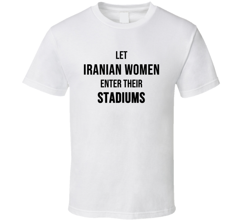 Let Iranian Women Enter Their Stadiums Soccer Futbol Fan T Shirt