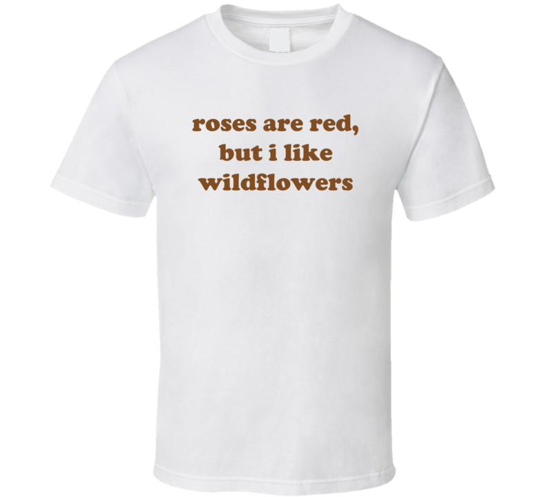 Roses Are Red But I Like Wildflowers Funny Cute Flower T Shirt