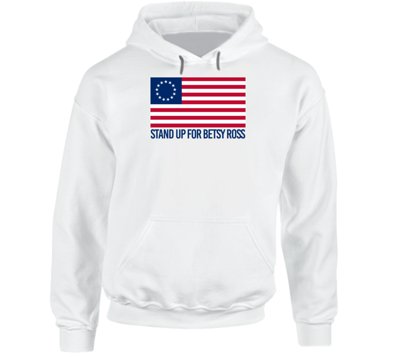 Stand Up For Betsy Ross American Flag History Hoodie