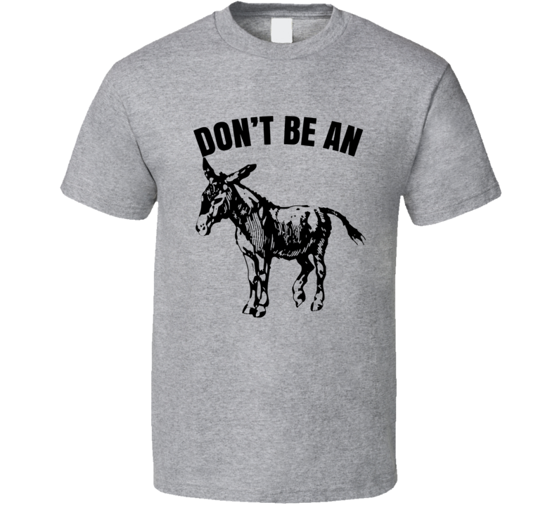 Dont Be An Ass Funny Donkey T Shirt