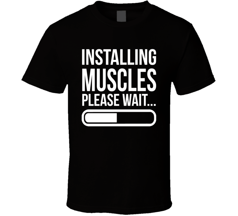 Installing Muscles Please Wait Funny Fitness T Shirt