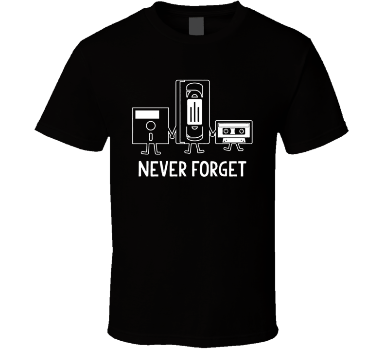 Never Forget Cassette Tape Vhs Floppy Disk Funny T Shirt