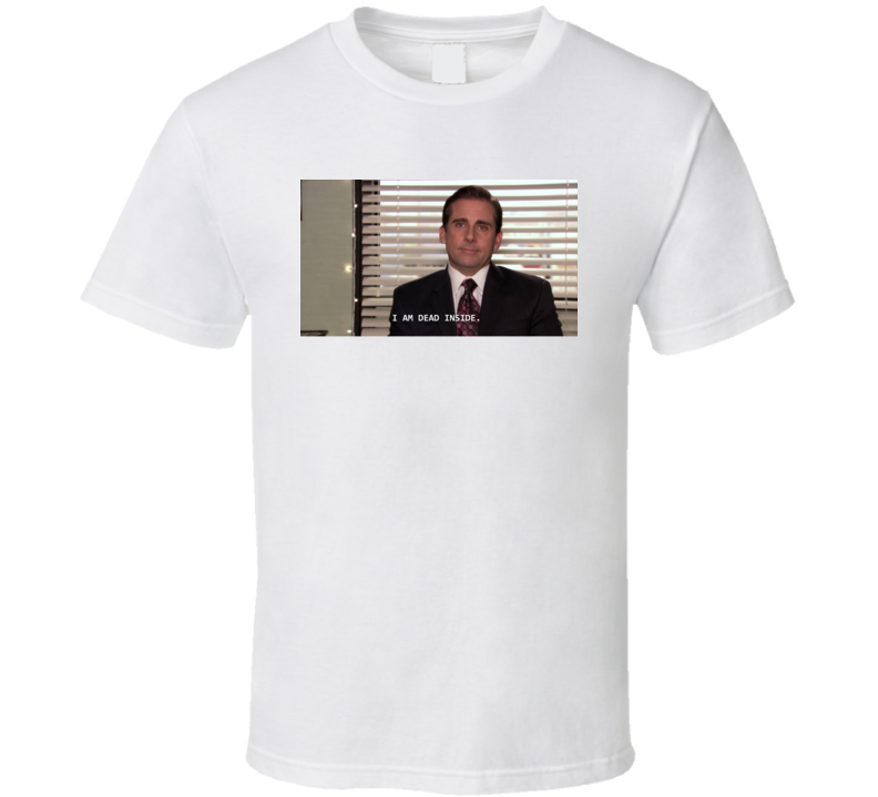 I Am Dead Inside Michael Scott The Office Funny Tv Show Meme T Shirt