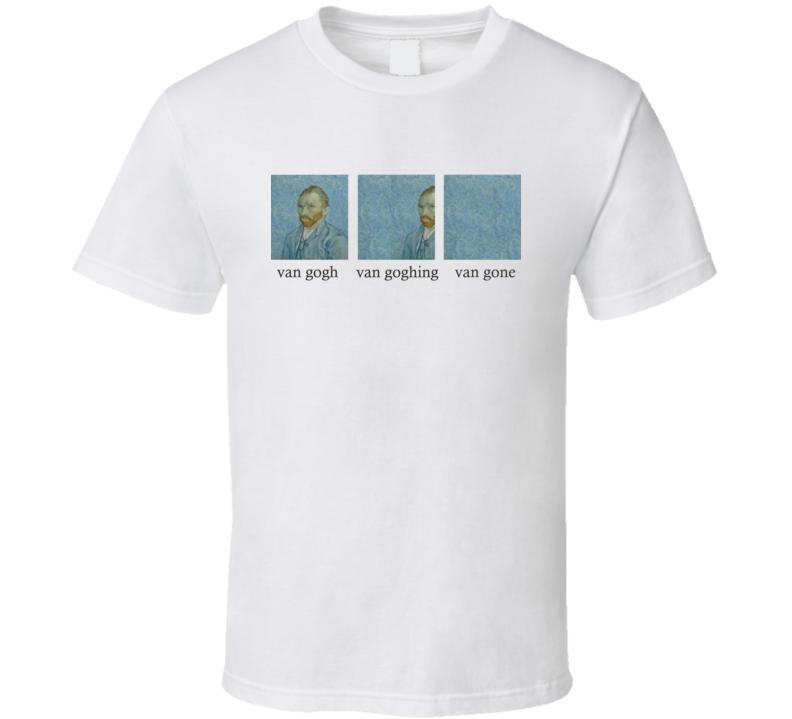 Van Gogh Goghing Gone Funny Famous Artist Joke T Shirt