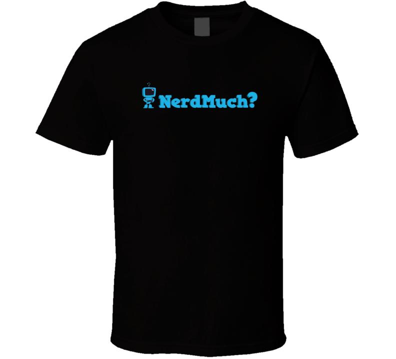 Nerd Much Video Game Geek T Shirt