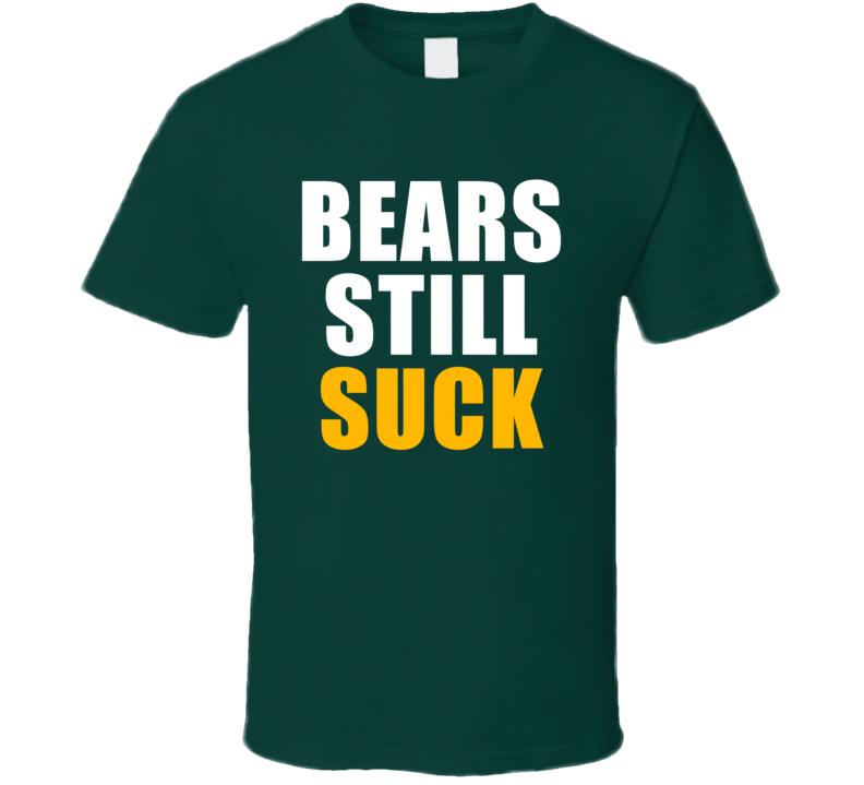 Bears Still Suck Funny Green Bay Football Team Fan T Shirt