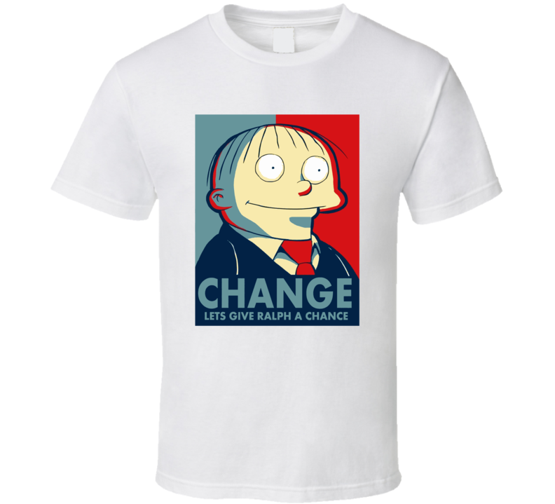 Change Lets Give Ralph A Chance Funny Presidential Poster Simpsons Fan T Shirt