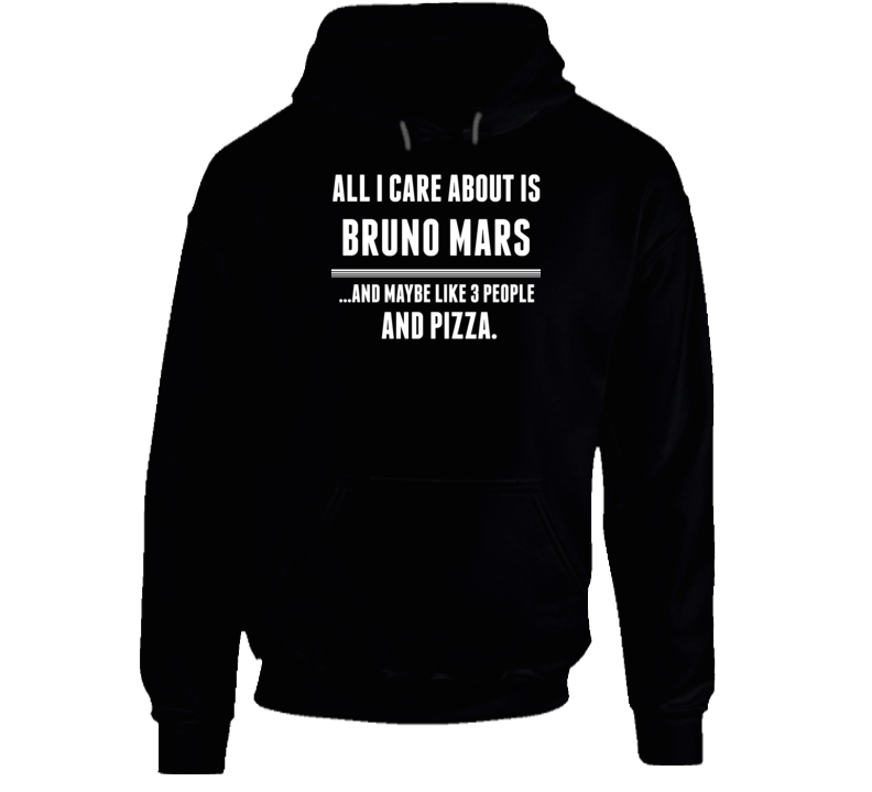 All I Care About Is Bruno Mars Funny Celebrity Hoodie
