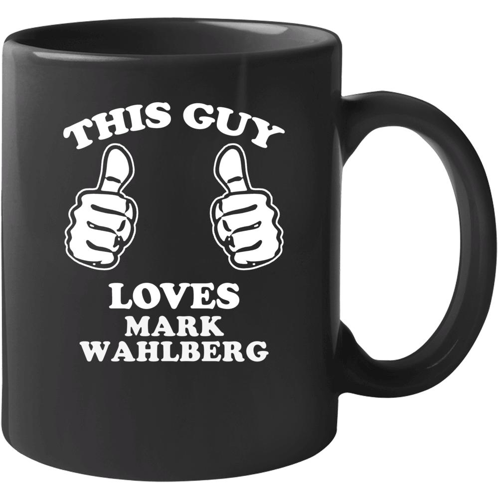 This Guy Loves Mark Wahlberg Celebrity Mug