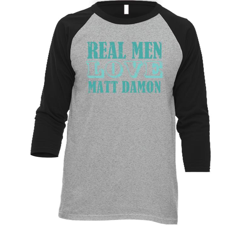 Real Men Love Matt Damon Celebrity T Shirt