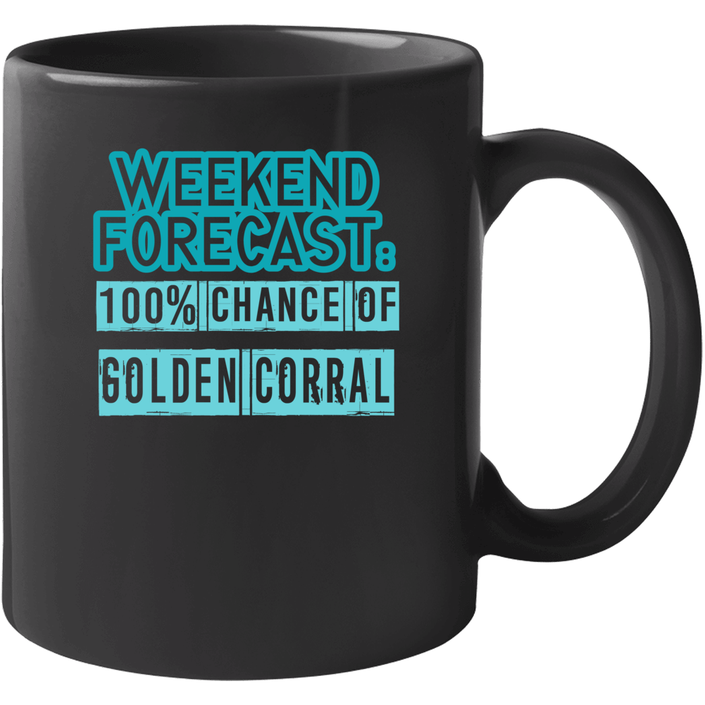 Weekend Forecast 100 Percent Chance Of Golden Corral Funny Food Fan Mug
