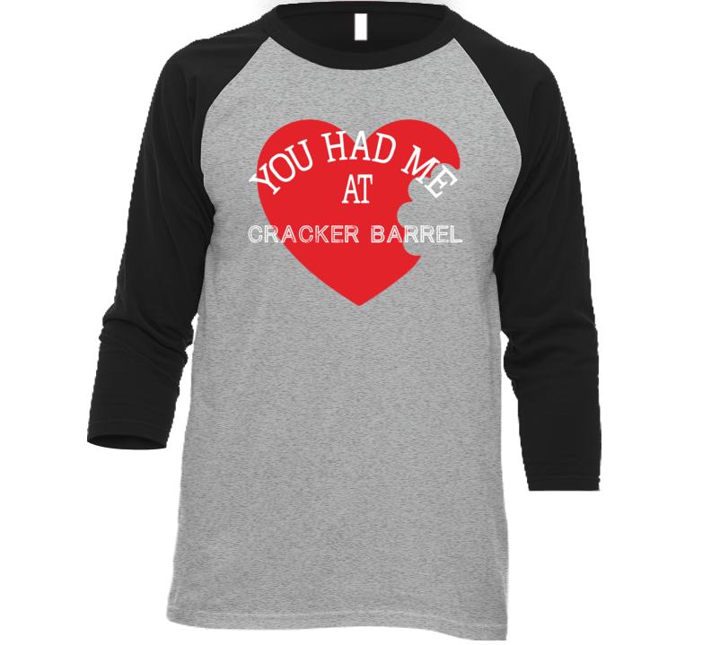 You Had Me At Cracker Barrel Funny Favorite Food T Shirt