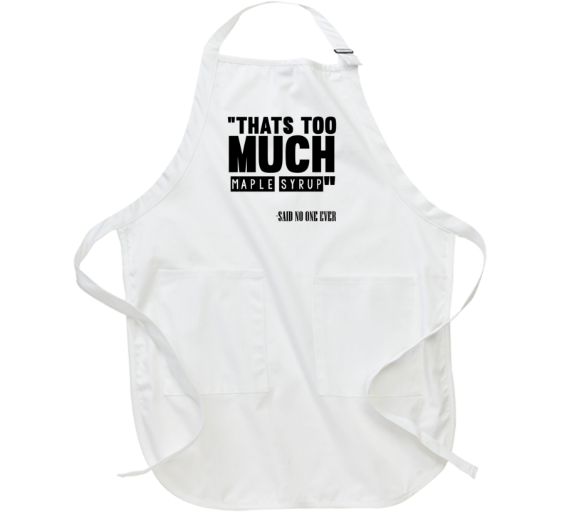 Thats Too Much Maple Syrup Said No One Ever Funny Apron