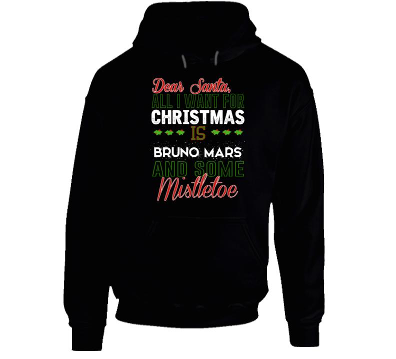 Dear Santa All I Need Is Bruno Mars And Mistletoe Christmas Hoodie