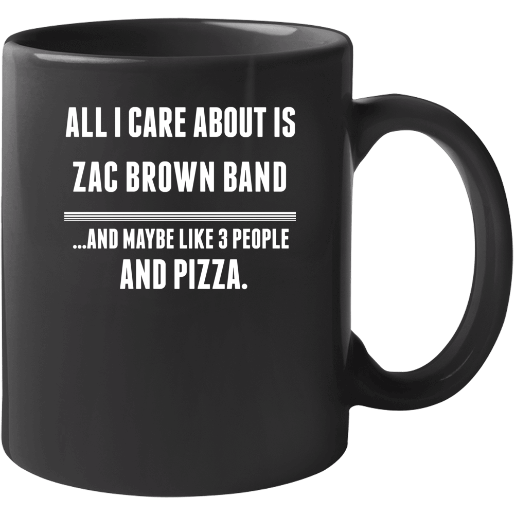 All I Care About Is Zac Brown Band Funny Celebrity Mug