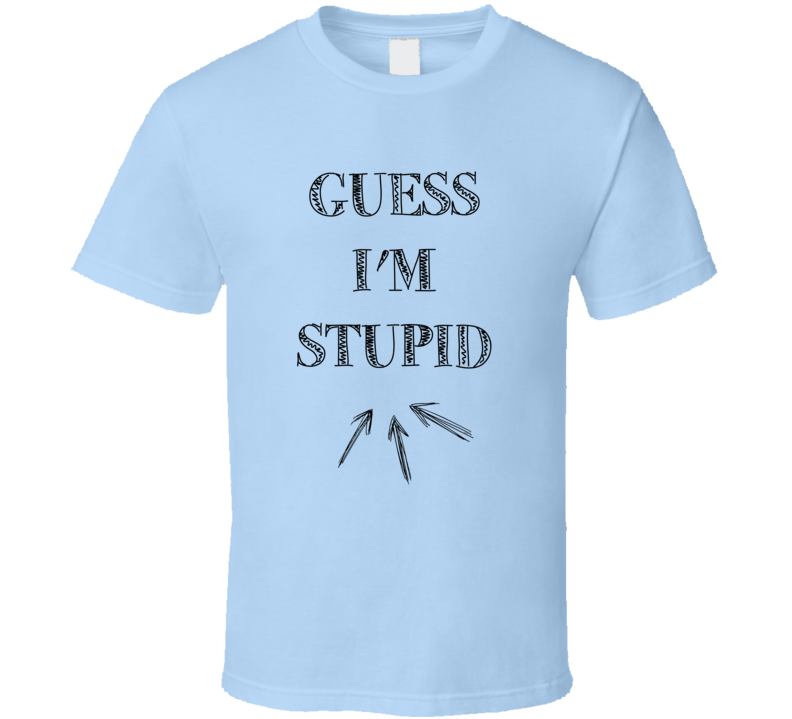 Guess Im Stupid Funny Arrow Matching Party T Shirt